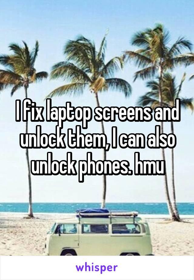 I fix laptop screens and unlock them, I can also unlock phones. hmu