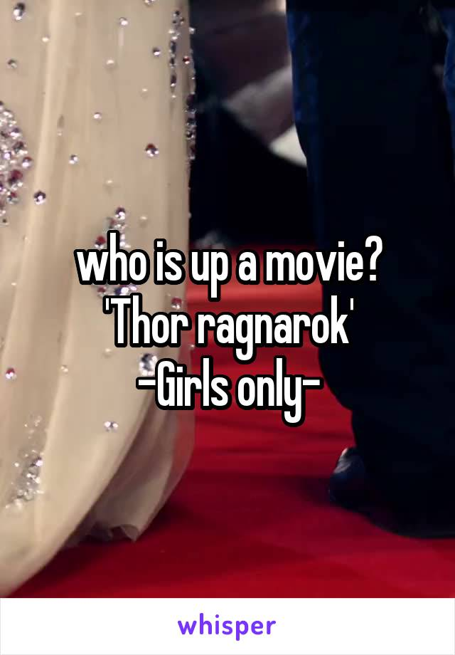who is up a movie? 'Thor ragnarok' -Girls only-
