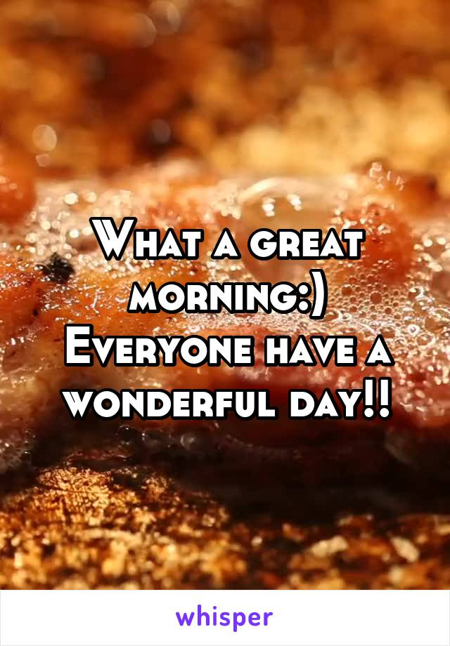 What a great morning:) Everyone have a wonderful day!!