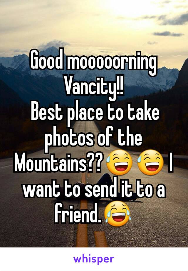 Good mooooorning Vancity!!  Best place to take photos of the Mountains??😅😅 I want to send it to a friend.😂