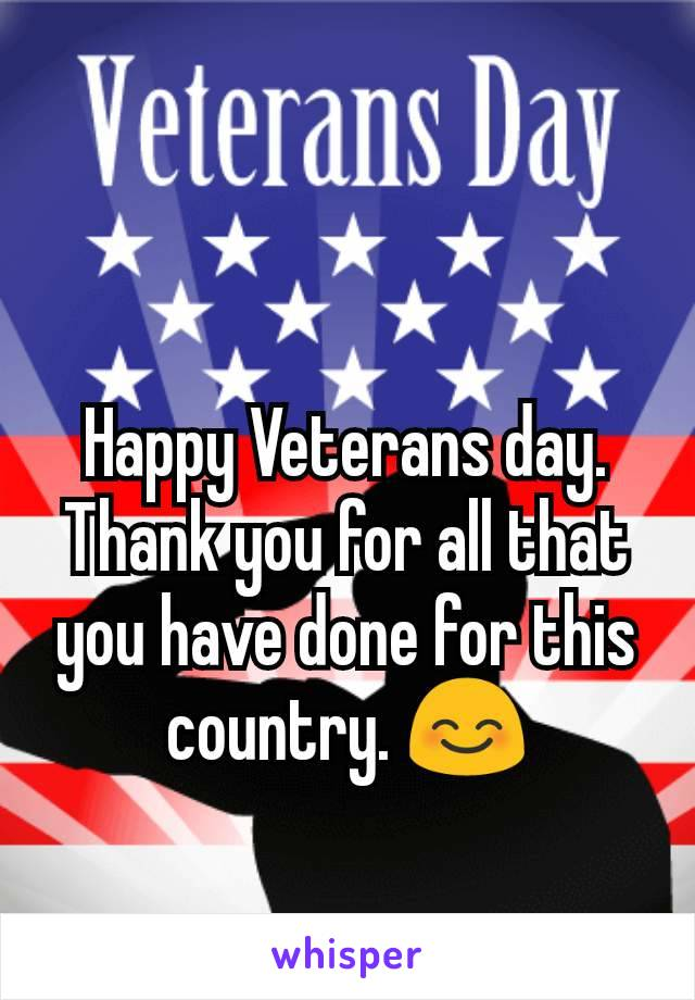 Happy Veterans day. Thank you for all that you have done for this country. 😊