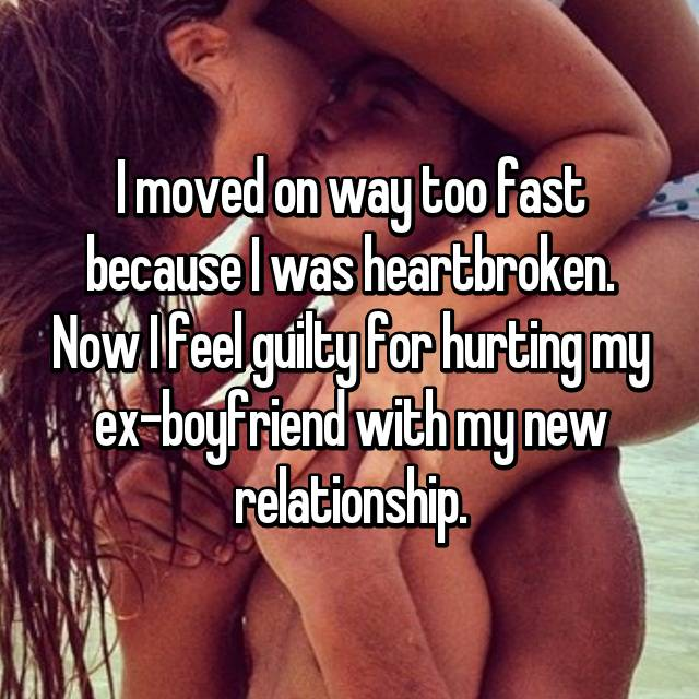 I moved on way too fast because I was heartbroken. Now I feel guilty for hurting my ex-boyfriend with my new relationship.