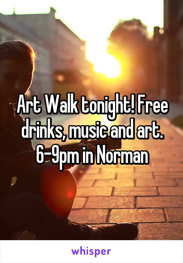 Art Walk tonight! Free drinks, music and art. 6-9pm in Norman