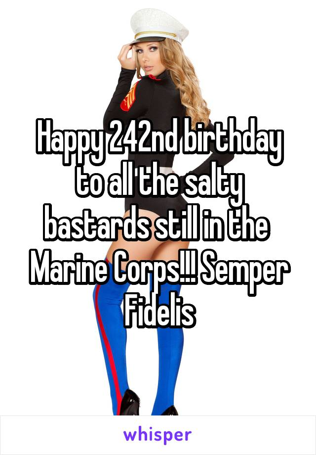 Happy 242nd birthday to all the salty bastards still in the  Marine Corps!!! Semper Fidelis