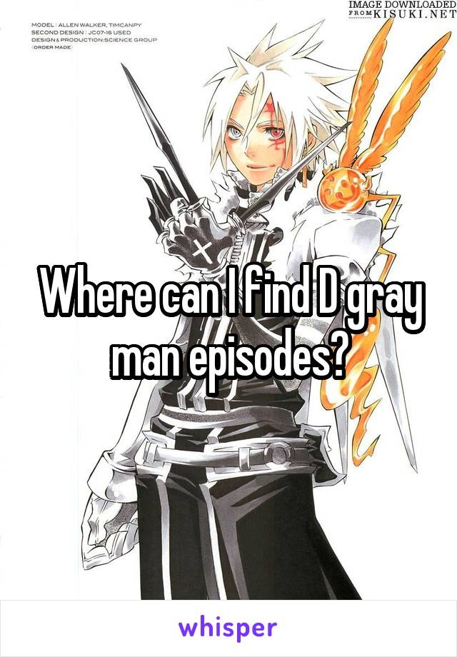 Where can I find D gray man episodes?