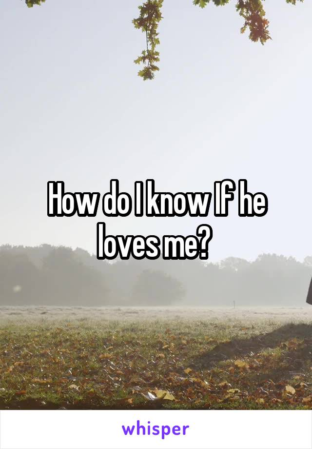 How do I know If he loves me?