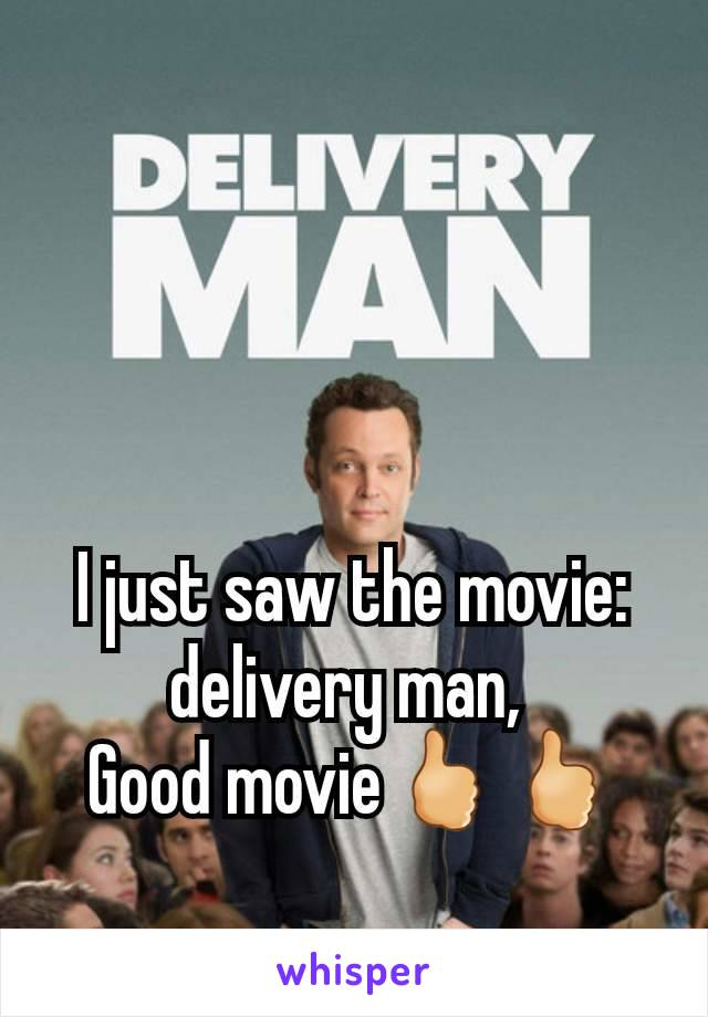 I just saw the movie: delivery man,  Good movie🖒🖒