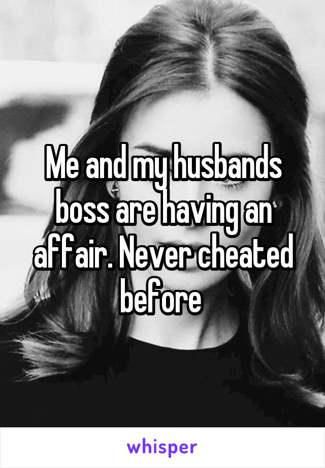 Me and my husbands boss are having an affair. Never cheated before