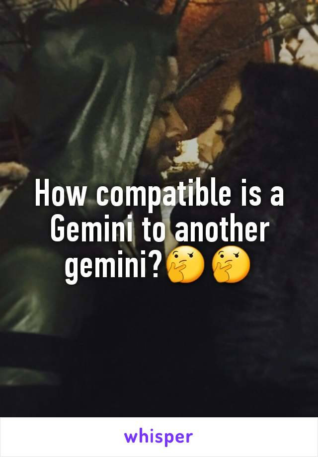 How compatible is a Gemini to another gemini?🤔🤔