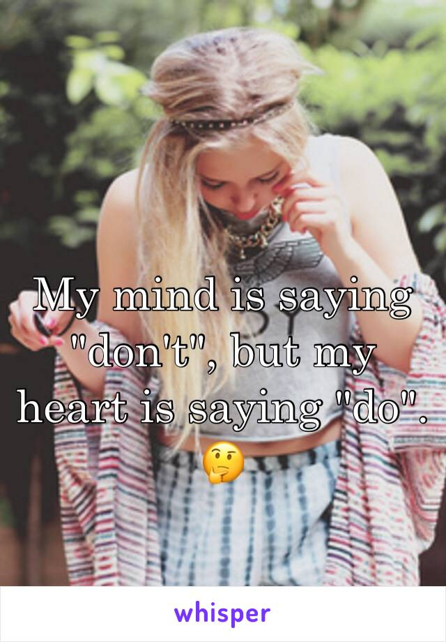 """My mind is saying """"don't"""", but my heart is saying """"do"""". 🤔"""