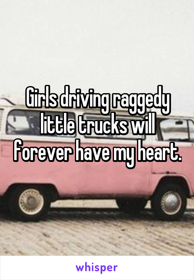 Girls driving raggedy little trucks will forever have my heart.