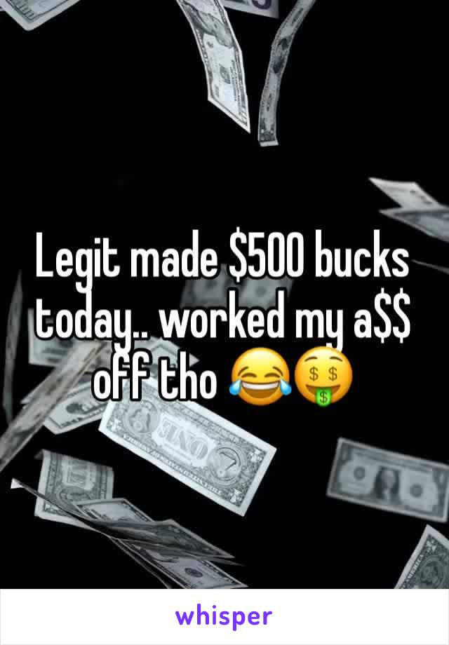 Legit made $500 bucks today.. worked my a$$ off tho 😂🤑