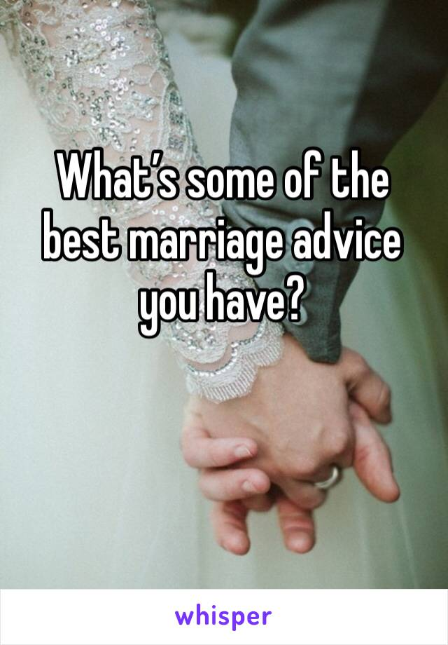What's some of the best marriage advice you have?