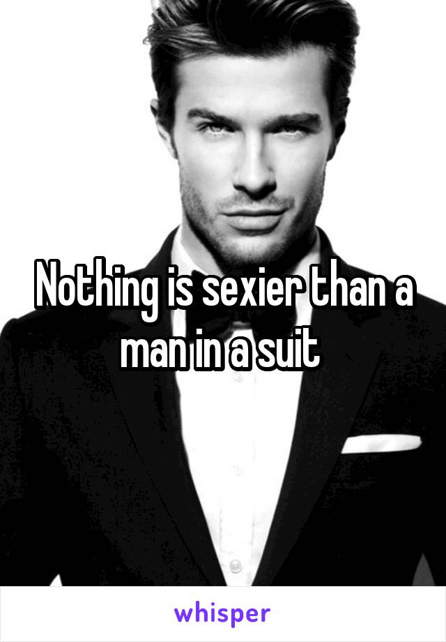 Nothing is sexier than a man in a suit
