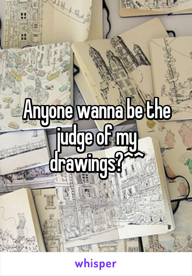 Anyone wanna be the judge of my drawings?^^