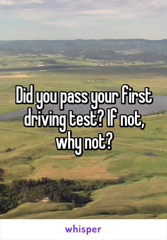Did you pass your first driving test? If not, why not?