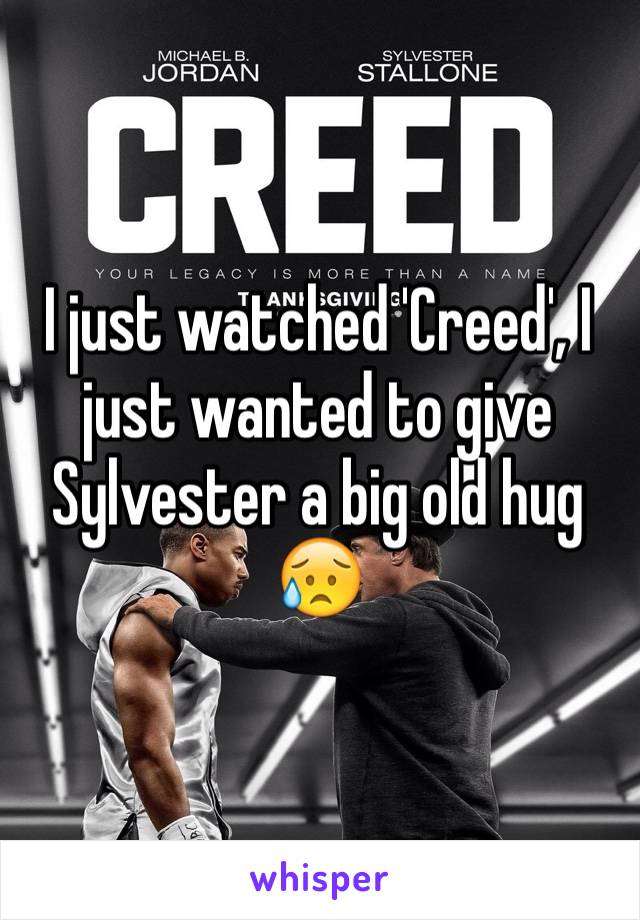 I just watched 'Creed', I just wanted to give Sylvester a big old hug 😥