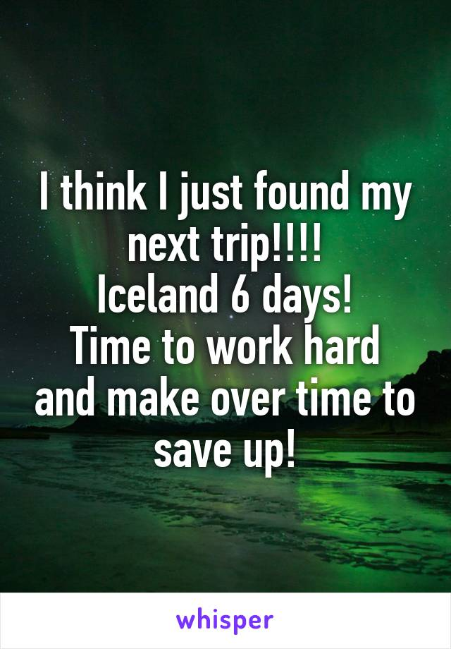 I think I just found my next trip!!!! Iceland 6 days! Time to work hard and make over time to save up!