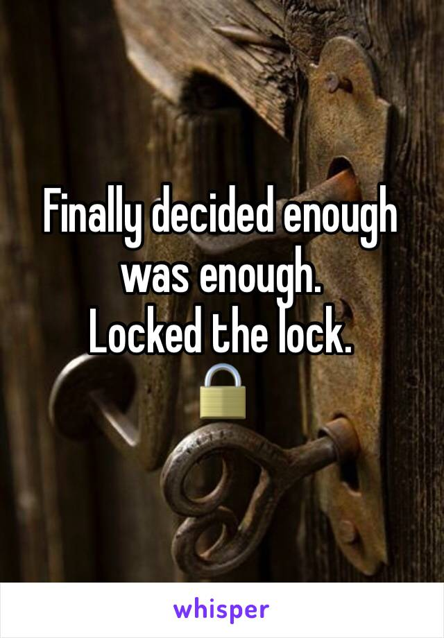 Finally decided enough was enough.  Locked the lock. 🔒