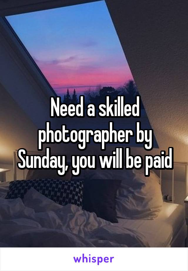 Need a skilled photographer by Sunday, you will be paid