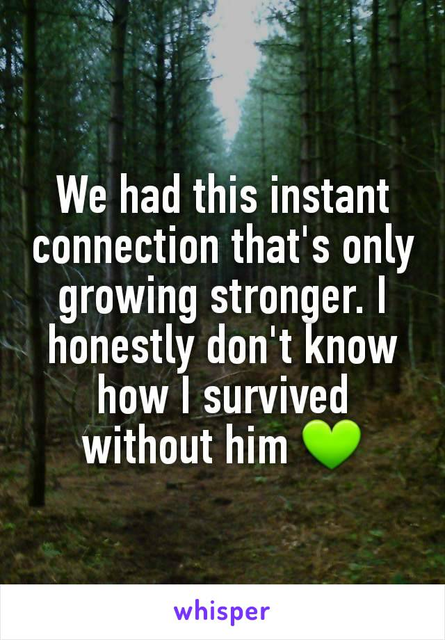 We had this instant connection that's only growing stronger. I honestly don't know how I survived without him 💚