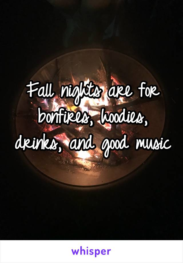 Fall nights are for bonfires, hoodies, drinks, and good music