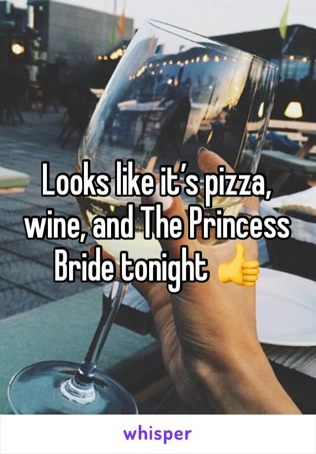 Looks like it's pizza, wine, and The Princess Bride tonight 👍