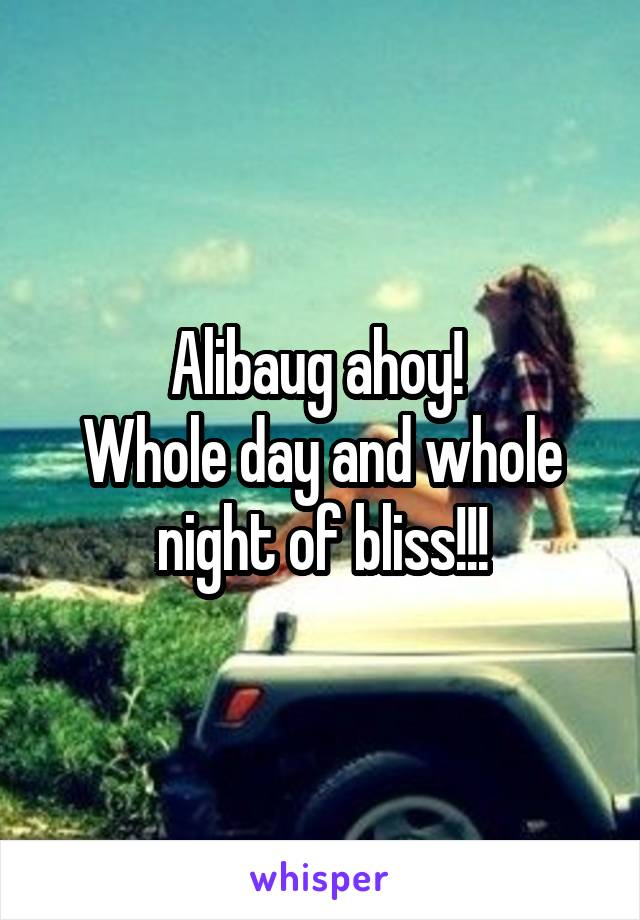 Alibaug ahoy!  Whole day and whole night of bliss!!!