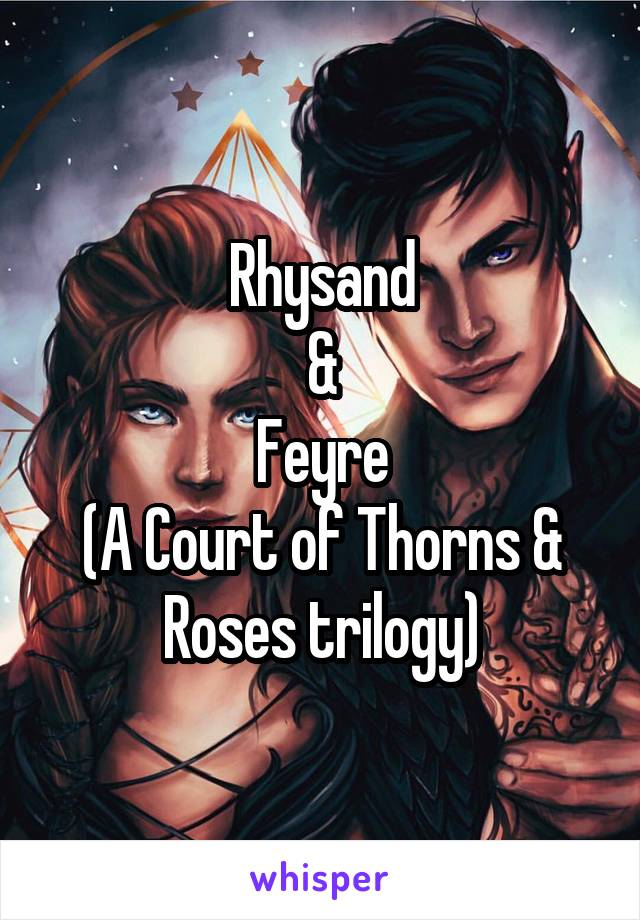 Rhysand & Feyre (A Court of Thorns & Roses trilogy)