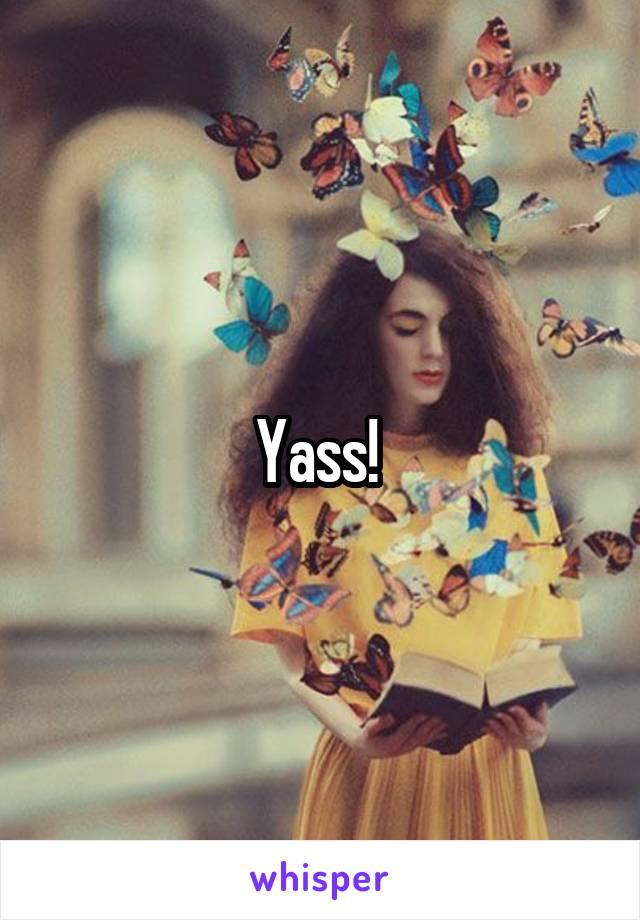 Yass!