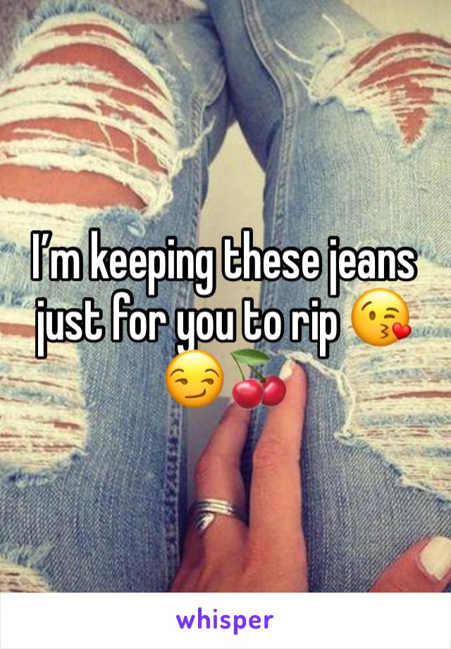 I'm keeping these jeans just for you to rip 😘😏🍒