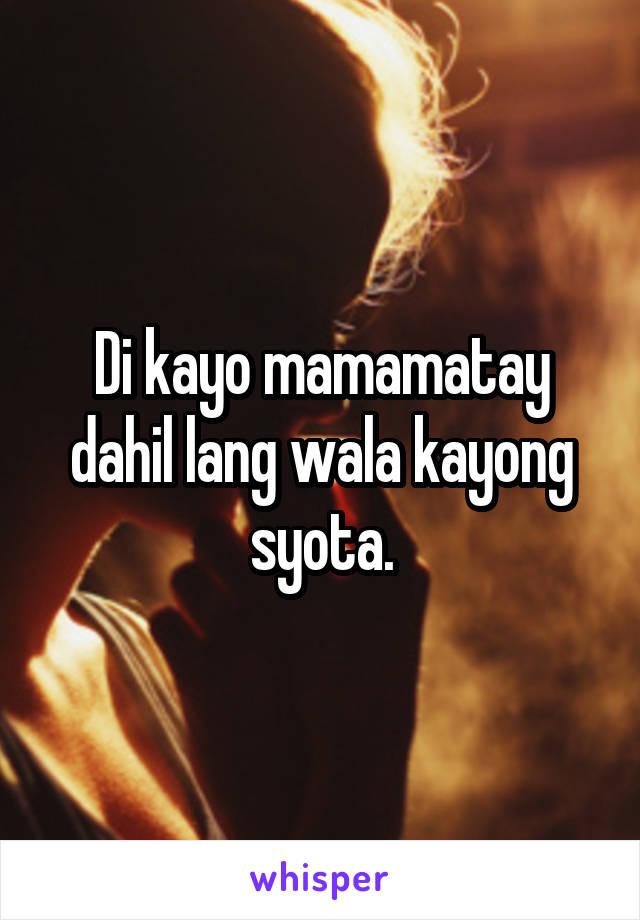 Di kayo mamamatay dahil lang wala kayong syota.