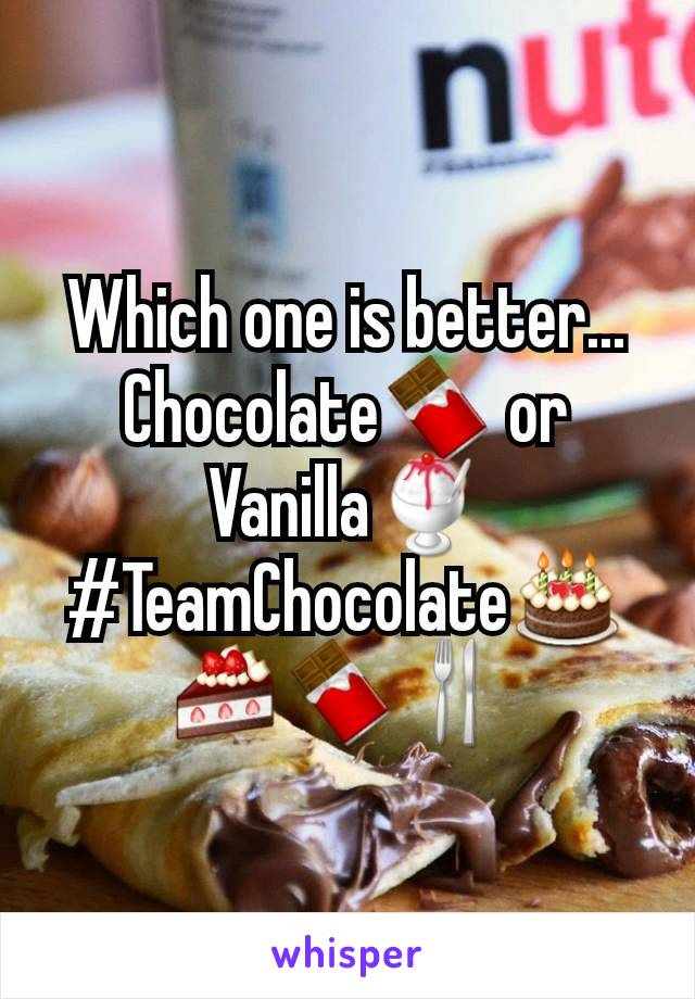 Which one is better... Chocolate🍫 or Vanilla🍧 #TeamChocolate🎂🍰🍫🍴