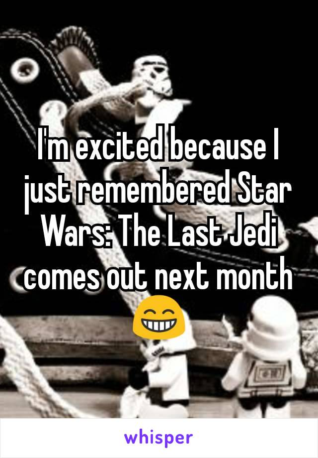 I'm excited because I just remembered Star Wars: The Last Jedi comes out next month 😁