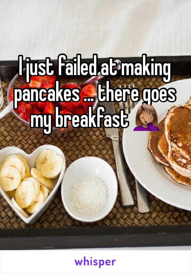 I just failed at making pancakes ... there goes my breakfast 🤦🏽‍♀️