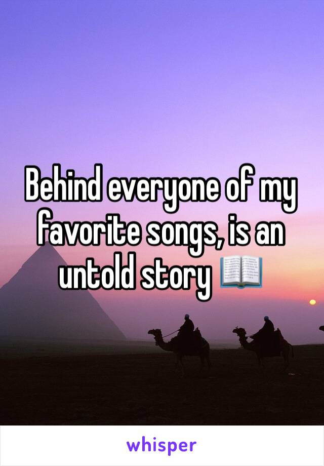 Behind everyone of my favorite songs, is an untold story 📖
