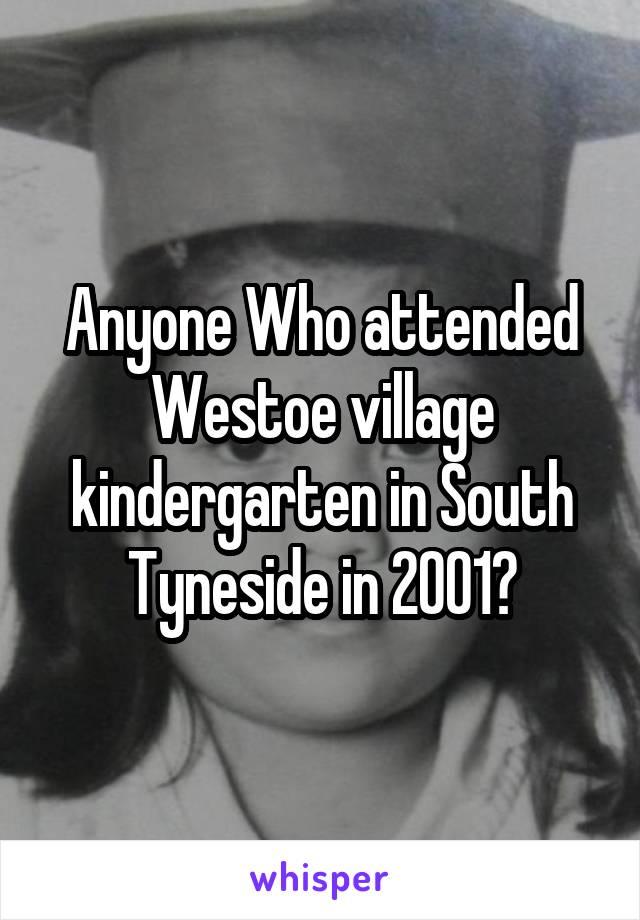 Anyone Who attended Westoe village kindergarten in South Tyneside in 2001?