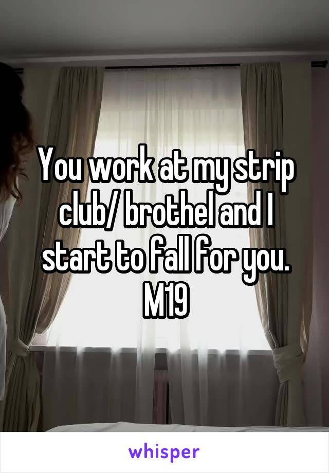 You work at my strip club/ brothel and I start to fall for you. M19