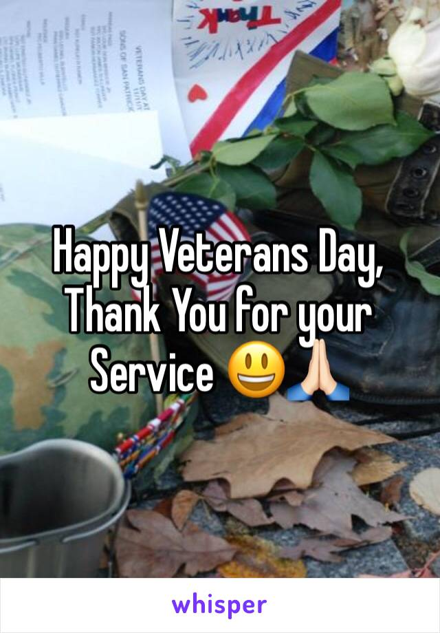 Happy Veterans Day, Thank You for your Service 😃🙏🏻