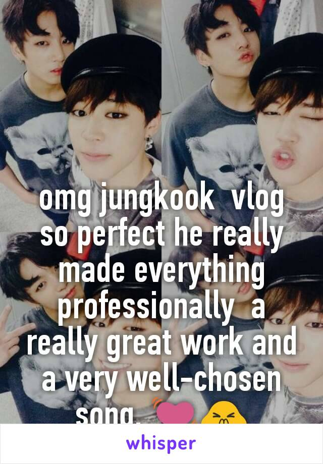 omg jungkook  vlog so perfect he really made everything professionally  a really great work and a very well-chosen song. 💓🙏