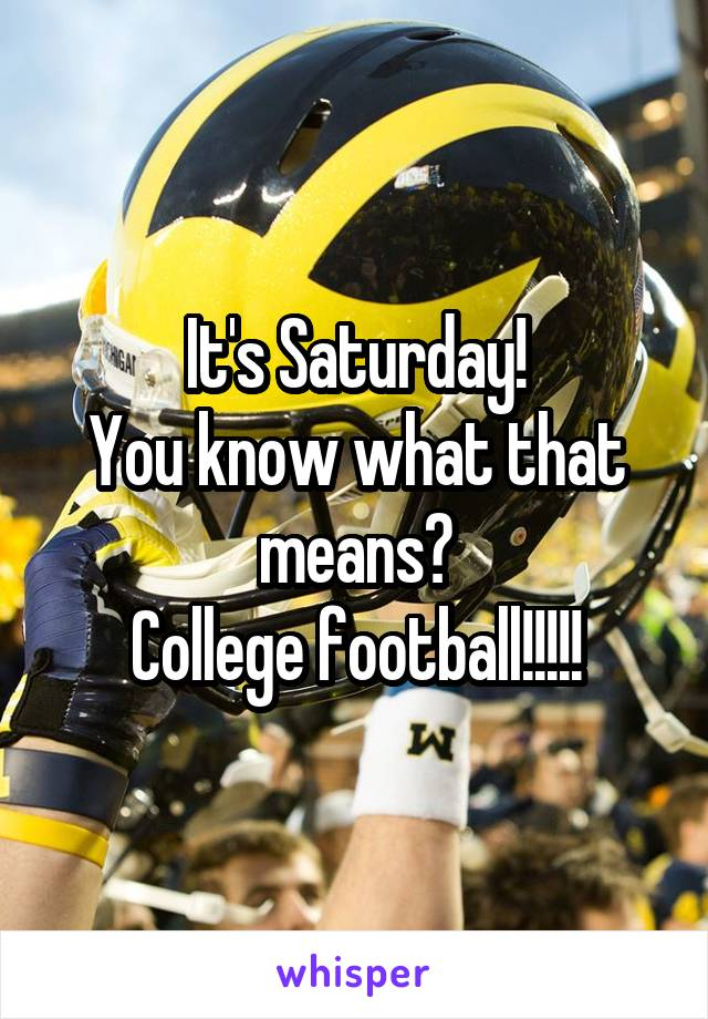 It's Saturday! You know what that means? College football!!!!!