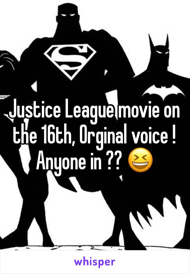 Justice League movie on the 16th, Orginal voice ! Anyone in ?? 😆