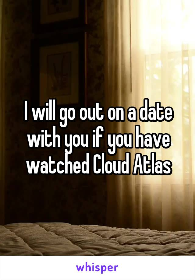 I will go out on a date with you if you have watched Cloud Atlas