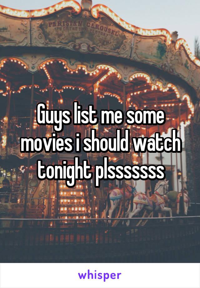 Guys list me some movies i should watch tonight plsssssss