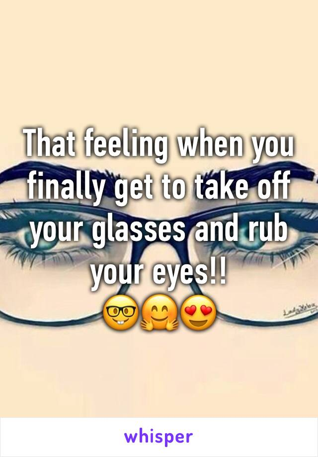 That feeling when you finally get to take off your glasses and rub your eyes!! 🤓🤗😍