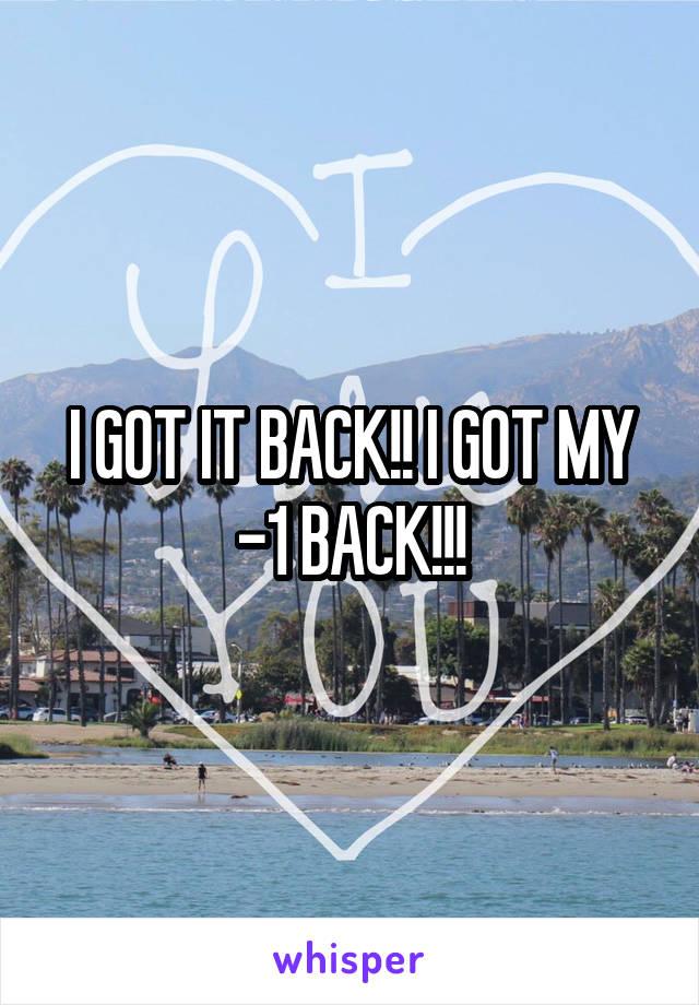 I GOT IT BACK!! I GOT MY -1 BACK!!!