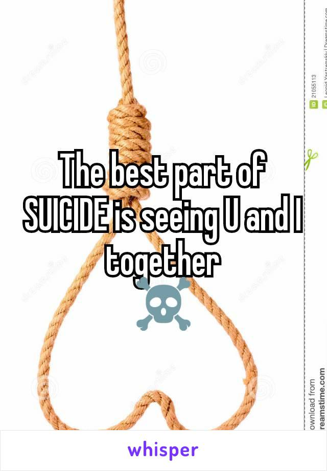 The best part of SUICIDE is seeing U and I together ☠️