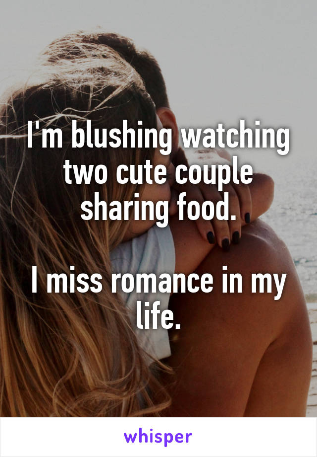 I'm blushing watching two cute couple sharing food.  I miss romance in my life.