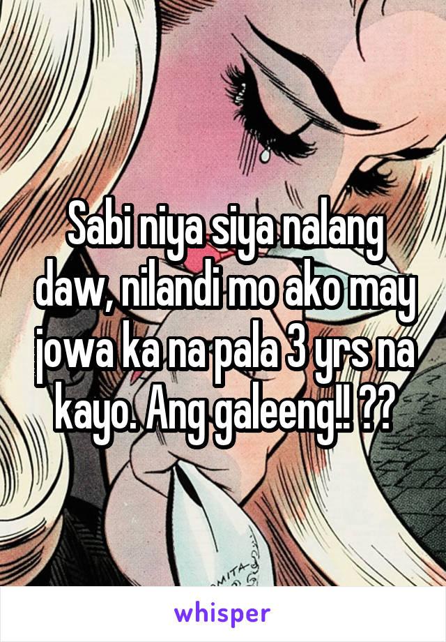 Sabi niya siya nalang daw, nilandi mo ako may jowa ka na pala 3 yrs na kayo. Ang galeeng!! 👏🏻