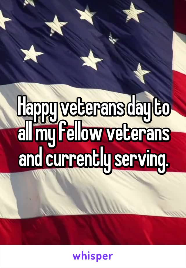 Happy veterans day to all my fellow veterans and currently serving.